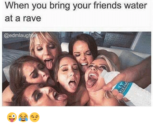 Friends, Water, and Rave: When you bring your friends water  at a rave  @edmlaughte 😜😂😏