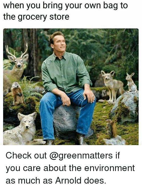 Funny, Arnold, and Own: when you bring your own bag to  the grocery store Check out @greenmatters if you care about the environment as much as Arnold does.