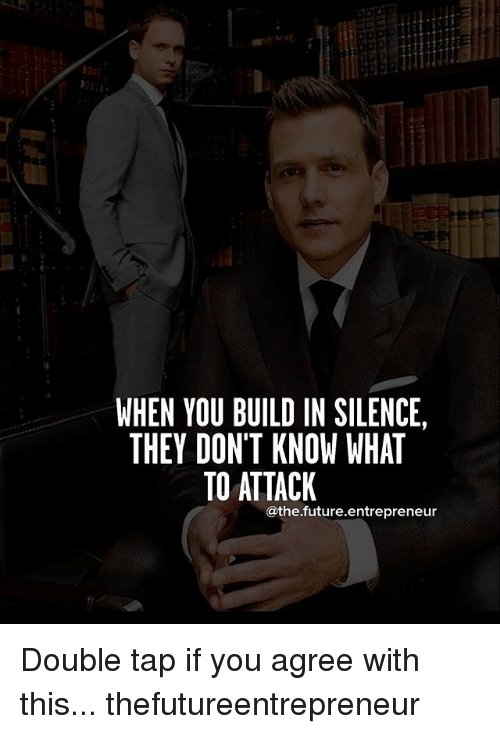 Future, Memes, and Entrepreneur: WHEN YOU BUILD IN SILENCE,  THEY DON'T KNOW WHAT  TO ATTACK  athe.future.entrepreneur Double tap if you agree with this... thefutureentrepreneur