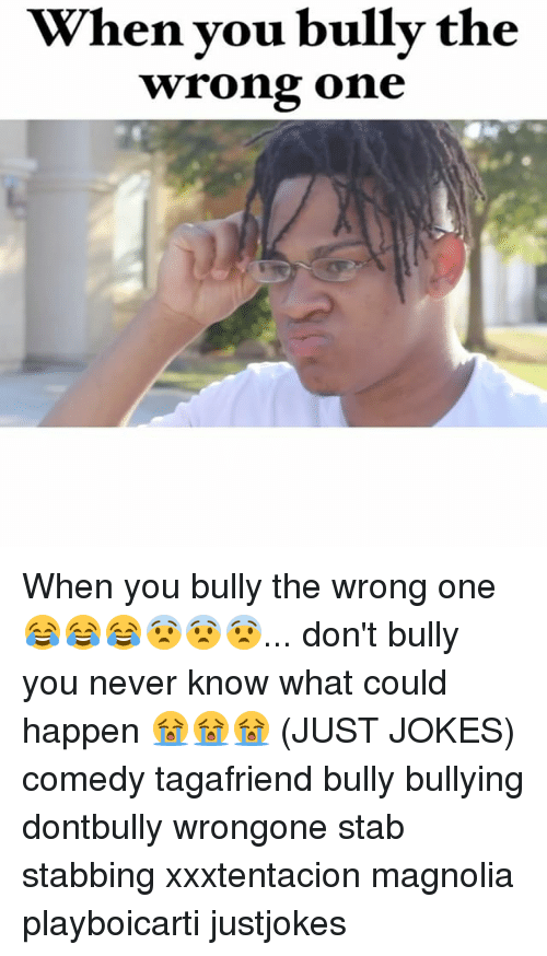 magnolia: When you bully the  wrong one When you bully the wrong one 😂😂😂😨😨😨... don't bully you never know what could happen 😭😭😭 (JUST JOKES) comedy tagafriend bully bullying dontbully wrongone stab stabbing xxxtentacion magnolia playboicarti justjokes