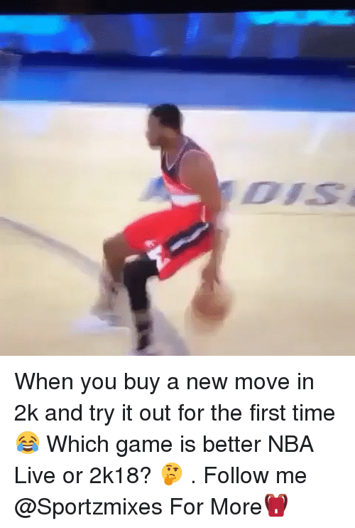 Memes, Nba, and Game: When you buy a new move in 2k and try it out for the first time😂 Which game is better NBA Live or 2k18? 🤔 . Follow me @Sportzmixes For More🎒