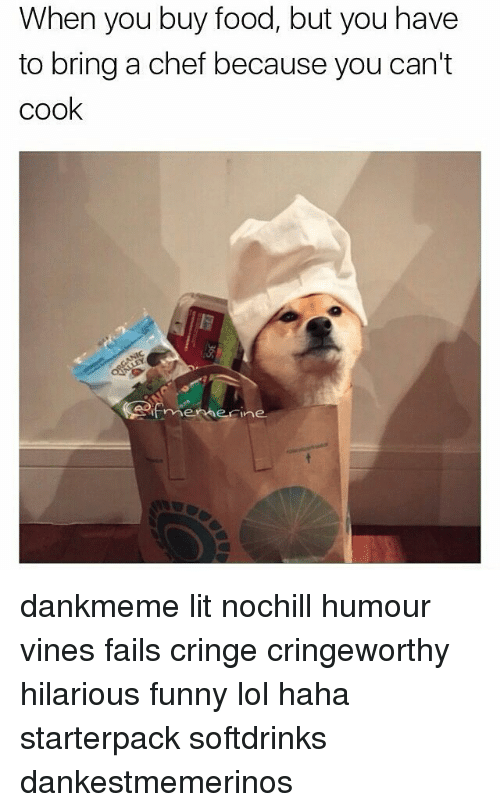 Vine Fail: When you buy food, but you have  to bring a chef because you can't  cook dankmeme lit nochill humour vines fails cringe cringeworthy hilarious funny lol haha starterpack softdrinks dankestmemerinos