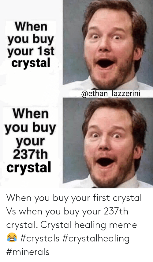 crystal: When you buy your first crystal Vs when you buy your 237th crystal. Crystal healing meme 😂 #crystals #crystalhealing #minerals