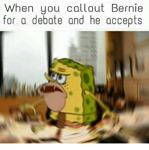 Dank Memes and Bernie: When you call out Bernie  for a debate and he accepts