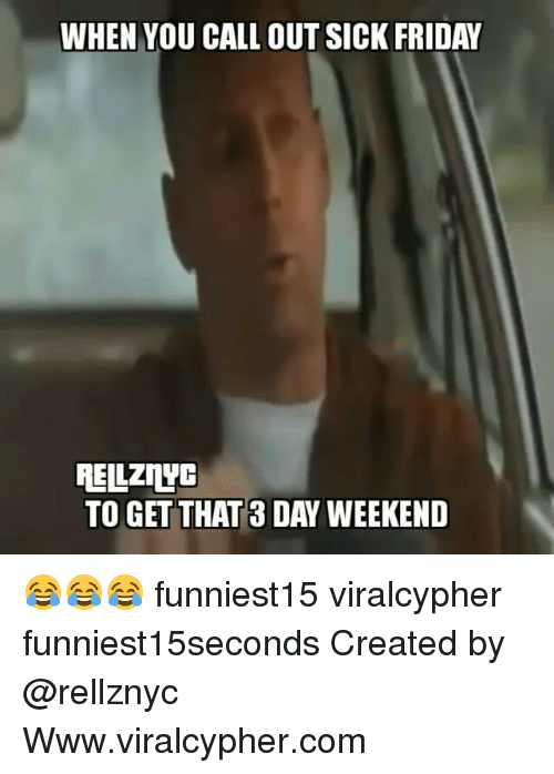 3 Day Weekend: WHEN YOU CALL OUT SICK FRIDAY  PE LZDC  TO GET THAT 3 DAY WEEKEND 😂😂😂 funniest15 viralcypher funniest15seconds Created by @rellznyc Www.viralcypher.com