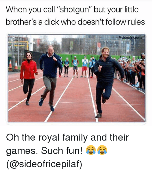 "Family, Funny, and Royal Family: When you call ""shotgun"" but your little  brother's a dick who doesn't follow rules  @sideofricepila Oh the royal family and their games. Such fun! 😂😂 (@sideofricepilaf)"