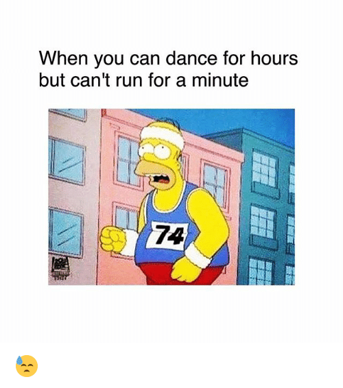 Memes, Run, and Dance: When you can dance for hours  but can't run for a minute  74 😓