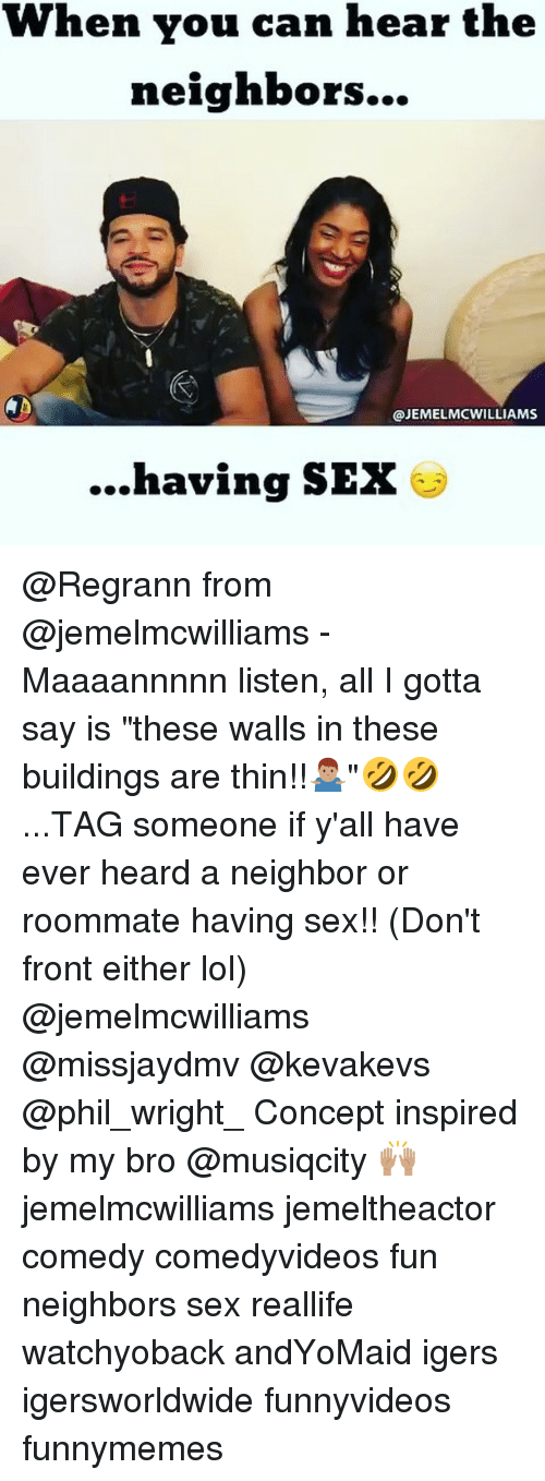 "Lol, Memes, and Roommate: When you can hear the  neighbors...  A D  @JEMELMC WILLIAMS  having SEX @Regrann from @jemelmcwilliams - Maaaannnnn listen, all I gotta say is ""these walls in these buildings are thin!!🤷🏽‍♂️""🤣🤣...TAG someone if y'all have ever heard a neighbor or roommate having sex!! (Don't front either lol) @jemelmcwilliams @missjaydmv @kevakevs @phil_wright_ Concept inspired by my bro @musiqcity 🙌🏽 jemelmcwilliams jemeltheactor comedy comedyvideos fun neighbors sex reallife watchyoback andYoMaid igers igersworldwide funnyvideos funnymemes"