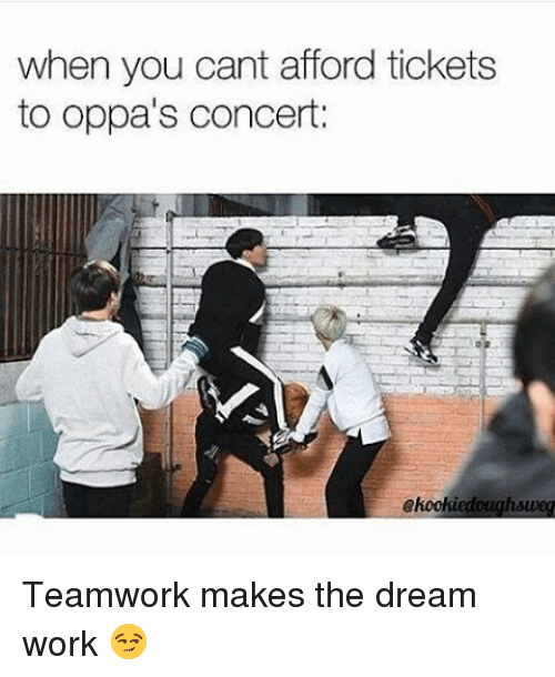 25 Best Memes About Dream Work: When You Cant Afford Tickets To Oppa's Concert