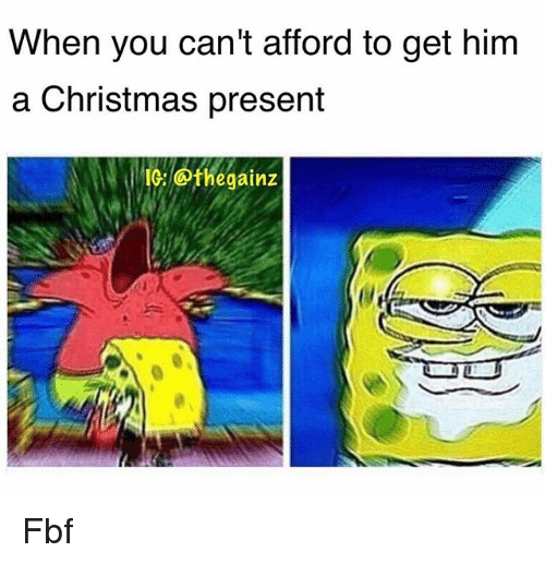 Christmas, Memes, and Christmas Present: When you can't afford to get him  a Christmas present  IC: @thegainz Fbf
