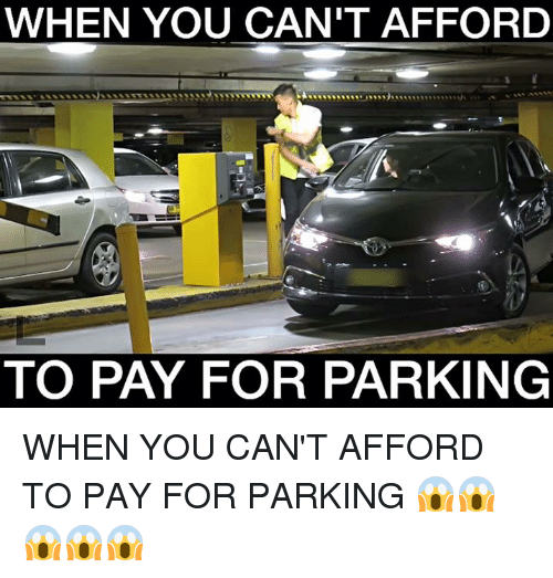 Funny: WHEN YOU CAN'T AFFORD  TO PAY FOR PARKING WHEN YOU CAN'T AFFORD TO PAY FOR PARKING 😱😱😱😱😱