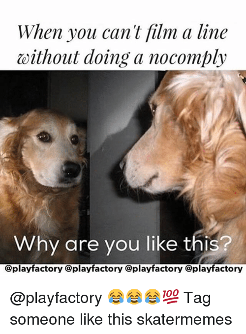 factorial: When you can't film a line  without doing a nocomply  Why are you like this?  @play factory @playfactory @playfactory @playfactory @playfactory 😂😂😂💯 Tag someone like this skatermemes