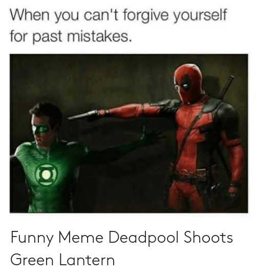 Meme Deadpool: When you can't forgive yourself  for past mistakes. Funny Meme Deadpool Shoots Green Lantern