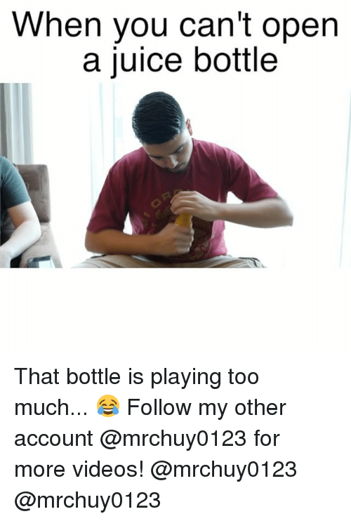 Playing Too Much: When you can't open  a juice bottle That bottle is playing too much... 😂 Follow my other account @mrchuy0123 for more videos! @mrchuy0123 @mrchuy0123