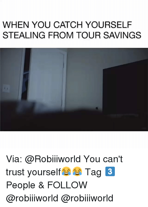 Funny, Via, and You: WHEN YOU CATCH YOURSELF  STEALING FROM TOUR SAVINGS Via: @Robiiiworld You can't trust yourself😂😂 Tag 3️⃣ People & FOLLOW @robiiiworld @robiiiworld