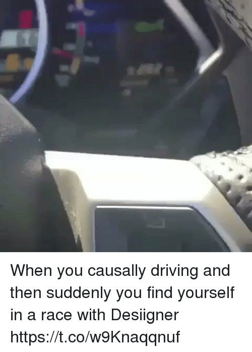 Driving, Funny, and Desiigner: When you causally driving and then suddenly you find yourself in a race with Desiigner https://t.co/w9Knaqqnuf