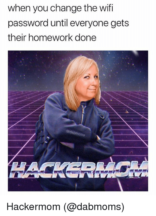 Memes, Homework, and Change: when you change the wif  password until everyone gets  their homework done  @dabmom Hackermom (@dabmoms)