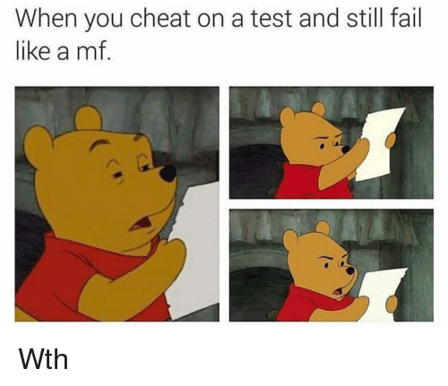 Fail, Funny, and Test: When you cheat on a test and still fail  like a mf. Wth
