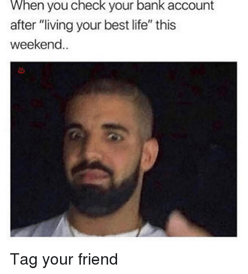 """Life, Memes, and Bank: When you check your bank account  after """"living your best life"""" this  weekend.. Tag your friend"""