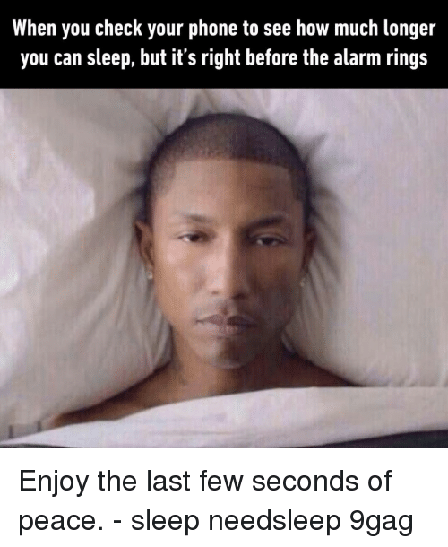 Of Peace: When you check your phone to see how much longer  you can sleep, but it's right before the alarm rings Enjoy the last few seconds of peace.⠀ -⠀ sleep needsleep 9gag