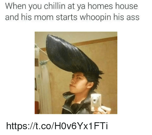 Whoopin: When you chillin at ya homes house  and his mom starts whoopin his ass https://t.co/H0v6Yx1FTi