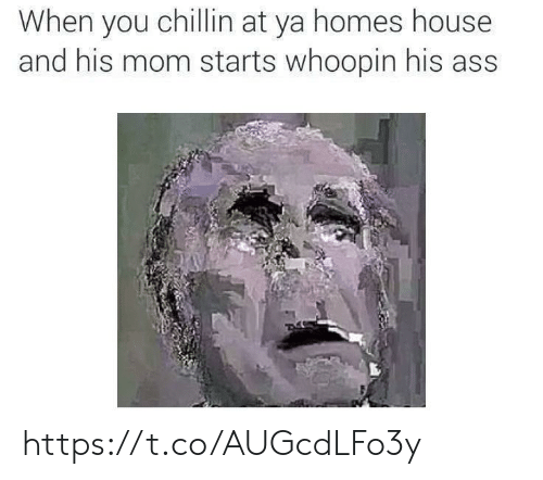 Whoopin: When you chillin at ya homes house  and his mom starts whoopin his ass https://t.co/AUGcdLFo3y