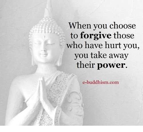 Memes, Buddhism, and Forgiveness: When you choose  to forgive those  who have hurt you,  you take away  their power.  e-buddhism com