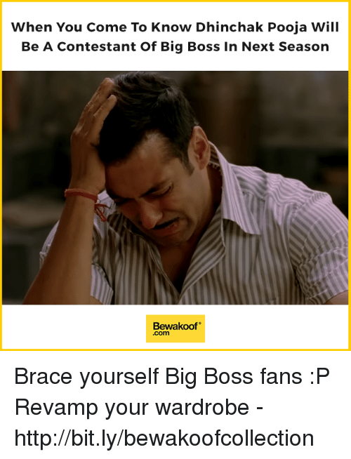 "Memes, Http, and Brace Yourself: When You Come To Know Dhinchak Pooja Will  Be A Contestant Of Big Boss In Next Season  Bewakoof""  .com Brace yourself Big Boss fans :P  Revamp your wardrobe - http://bit.ly/bewakoofcollection"