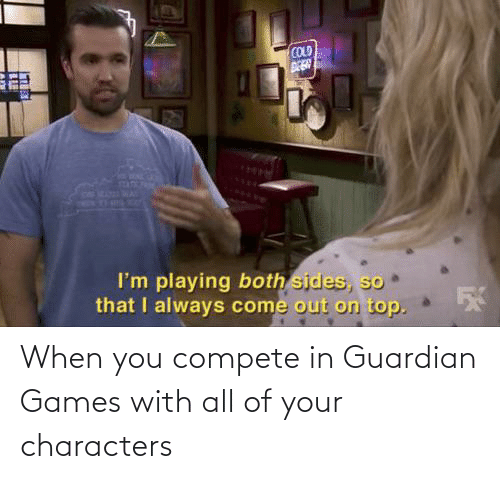 Guardian: When you compete in Guardian Games with all of your characters