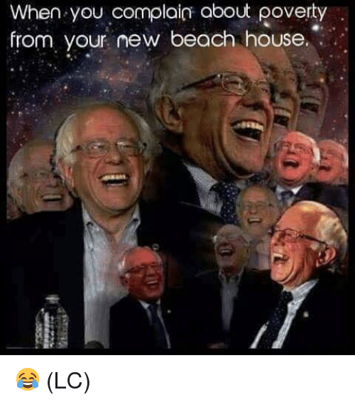 Memes, Beach, and House: When you complain about poverty  from your new beach house. 😂 (LC)