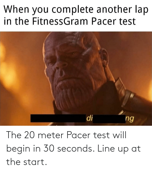 fitnessgram-pacer-test: When you complete another lap  in the FitnessGram Pacer test  di  ng The 20 meter Pacer test will begin in 30 seconds. Line up at the start.