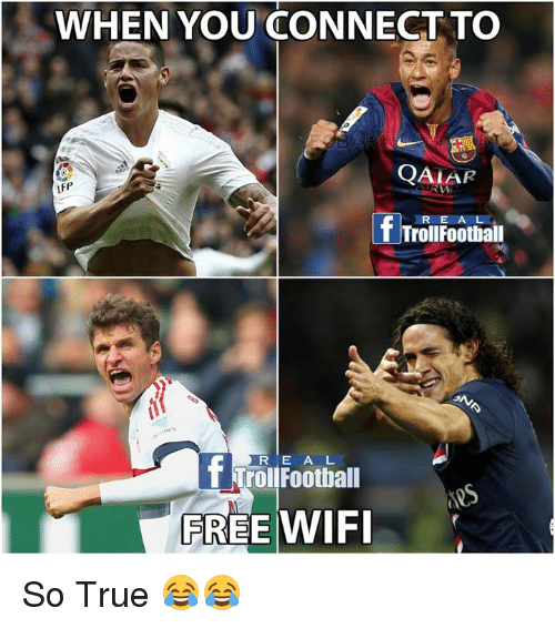 Memes, 🤖, and Trolls: WHEN YOU CONNECT TO  QAMAR  LFP  RWE  R E A L  T Troll Football  f Troll E A L  Football  R FREE WIFI So True 😂😂