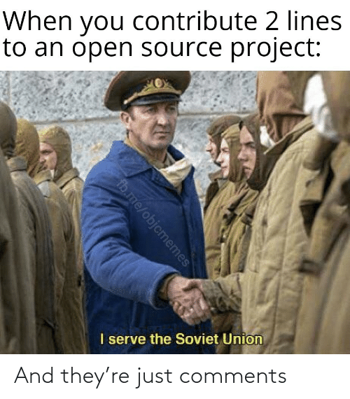 Soviet Union: When you contribute 2 lines  to an open source project:  I serve the Soviet Union  fb.me/objcmemes And they're just comments