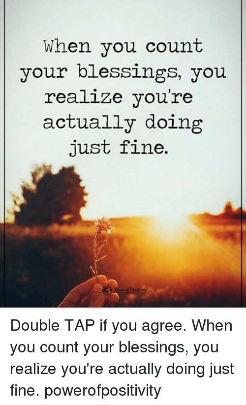 Memes, Blessings, and 🤖: When you count  your blessings, you  realize vou're  actually doing  just fine. Double TAP if you agree. When you count your blessings, you realize you're actually doing just fine. powerofpositivity
