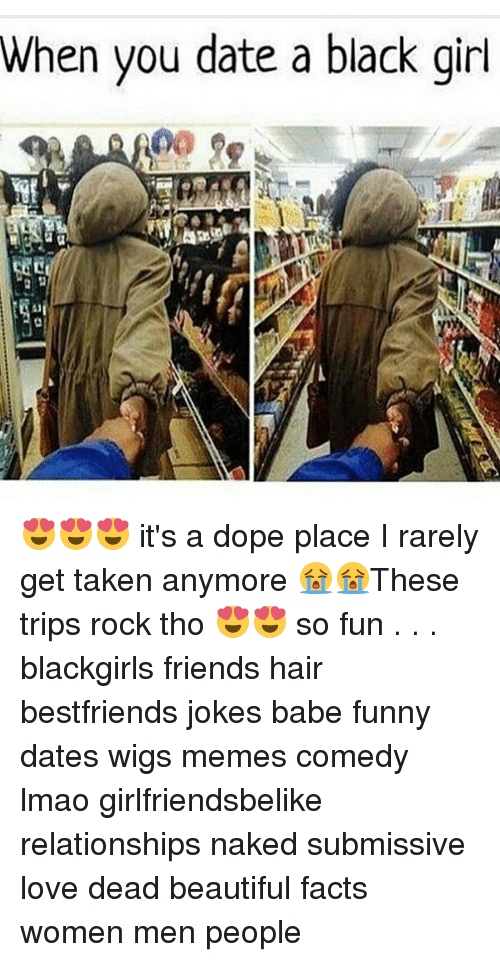 Funny Date: When you date a black girl 😍😍😍 it's a dope place I rarely get taken anymore 😭😭These trips rock tho 😍😍 so fun . . . blackgirls friends hair bestfriends jokes babe funny dates wigs memes comedy lmao girlfriendsbelike relationships naked submissive love dead beautiful facts women men people