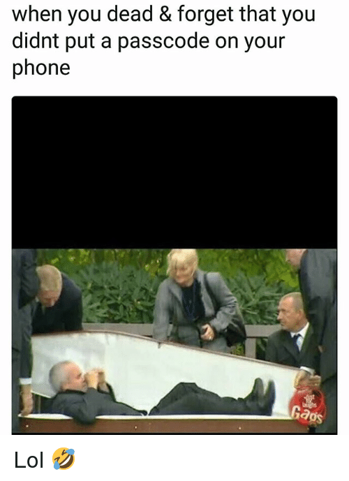 Funny, Lol, and Phone: when you dead & forget that you  didnt put a passcode on your  phone  aos Lol 🤣