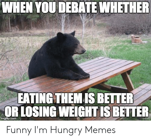 Funny Hungry Memes: WHEN YOU DEBATE WHETHER  EATING THEM IS BETTER  OR LOSING WEIGHT IS BETTER  imgflip.com Funny I'm Hungry Memes