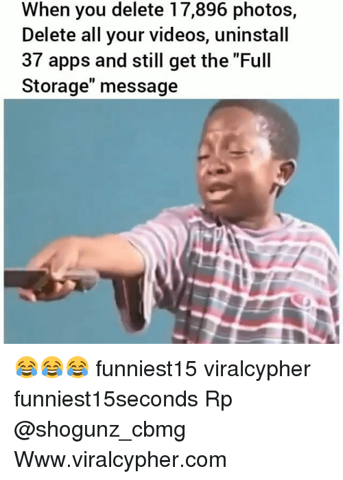 "Funny, Videos, and Apps: When you delete 17,896 photos,  Delete all your videos, uninstall  37 apps and still get the ""Full  Storage"" message 😂😂😂 funniest15 viralcypher funniest15seconds Rp @shogunz_cbmg Www.viralcypher.com"