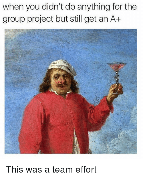 Classical Art, A Team, and Project: when you didn't do anything for the  group project but still get an A+ This was a team effort