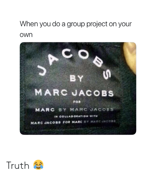 Group Project: When you do a group project on your  own  C O  BY  FOR  MARC BY MARC JACOBS  MARC JACOBS FOR MARC BY MARCJACOSS Truth 😂