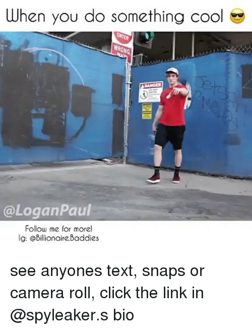 Baddies: When you do something cool  RO  @LoganPaul  Follow me for more!  lg: @billionaire.Baddies see anyones text, snaps or camera roll, click the link in @spyleaker.s bio