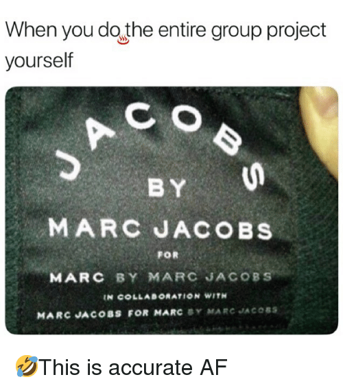Marc Jacobs: When you do the entire group project  C O  BY  yourself  MARC JACOBS  FOR  MARC BY MARC JACOBS  N COLLABORATION WITH  MARC JACOBS FOR MARC BY MARC JACOSs 🤣This is accurate AF