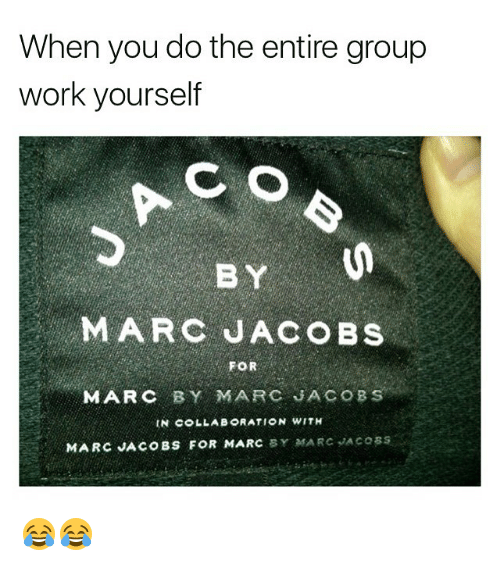 Marc Jacobs: When you do the entire group  work yourself  BY  MARC JACOBS  FOR  MARC BY MARC JACOBS  IN C LLAE RATION WITH  MARC JACOBS FOR MARC SY MARC JACoss 😂😂