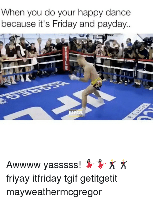 Dancee: When you do your happy dance  because it's Friday and payday.. Awwww yasssss! 💃🏻💃🏻🕺🏼🕺🏼 friyay itfriday tgif getitgetit mayweathermcgregor