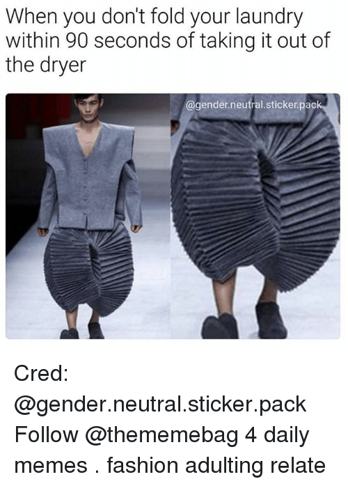 Fashion, Laundry, and Memes: When you don't fold your laundry  within 90 seconds of taking it out of  the dryer  @gender neutral sticker. pack Cred: @gender.neutral.sticker.pack Follow @thememebag 4 daily memes . fashion adulting relate