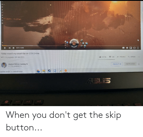 You, Get, and When You: When you don't get the skip button...