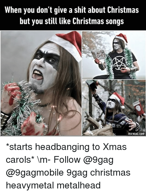 Headbanging: When you don't give a shit about Christmas  but you still like Christmas songs  VIA9GAG.COM *starts headbanging to Xmas carols* \m- Follow @9gag @9gagmobile 9gag christmas heavymetal metalhead