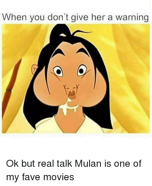 Mulan: When you don't give her a warning Ok but real talk Mulan is one of my fave movies
