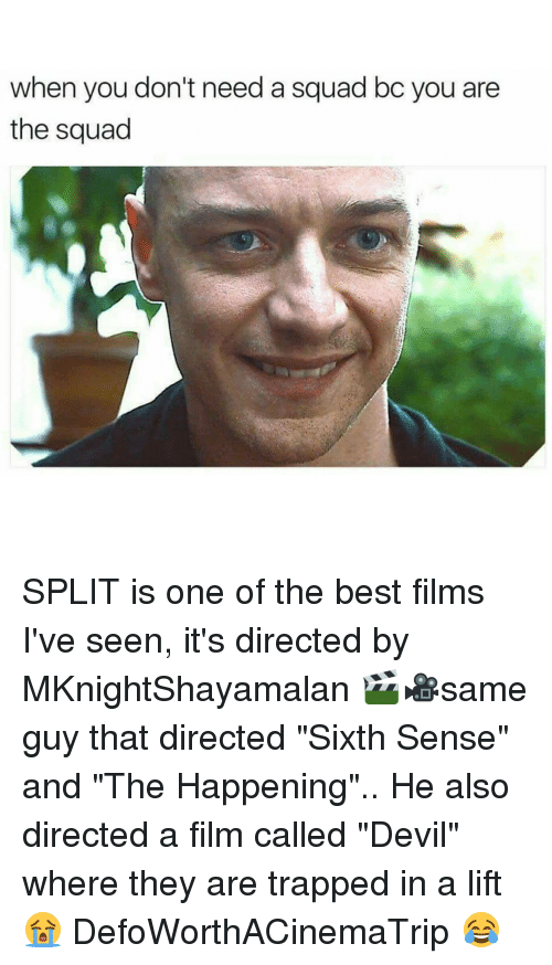 """sixth sense: when you don't need a squad bc you are  the squad SPLIT is one of the best films I've seen, it's directed by MKnightShayamalan 🎬🎥same guy that directed """"Sixth Sense"""" and """"The Happening"""".. He also directed a film called """"Devil"""" where they are trapped in a lift 😭 DefoWorthACinemaTrip 😂"""