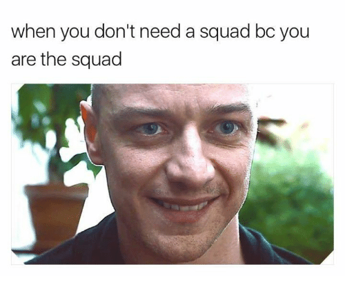 Squad, Humans of Tumblr, and You: when you don't need a squad bc you  are the squad